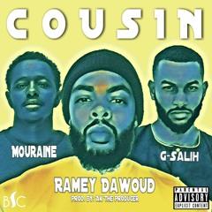 Cousin- Ramey Dawoud ft. G Salih, Mouraine