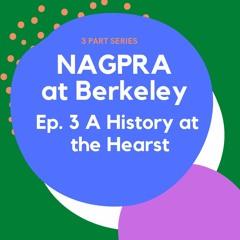 NAGPRA at Berkeley Pt.3 The Hearst's History
