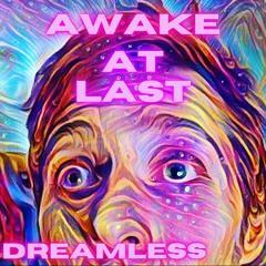 Dreamless - AWAKE AT LAST