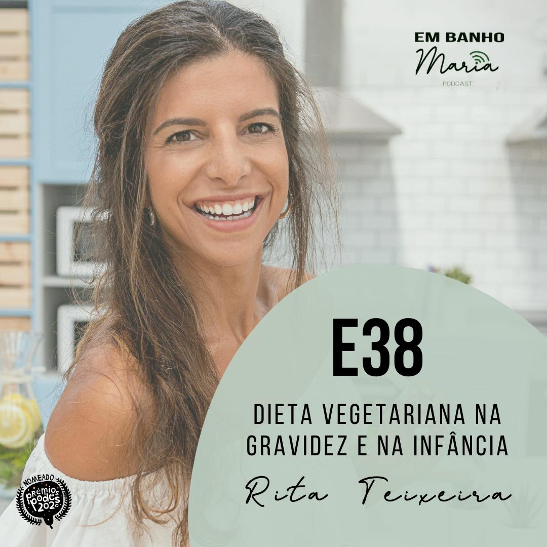 E38: Dieta Vegetariana na Gravidez e na Infância, com Rita Teixeira