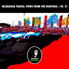 Nicaragua Travel: Views From the Diaspora   Unmasking Imperialism Ep. 31