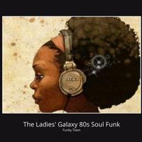 The Ladies Galaxy 80s Soul Funk