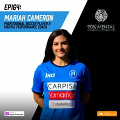 Mariah Cameron,  Professional Soccer Player & Mental Performance Coach Episode 164