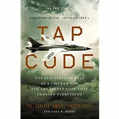 [[F.r.e.e D.o.w.n.l.o.a.d R.e.a.d]] Tap Code: The Epic Survival Tale of a Vietnam POW and the Secre
