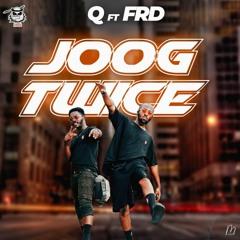 Joog Twice (Prod by Routine) ft FRD