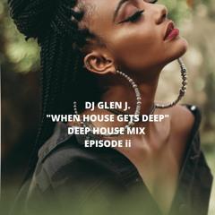 """DJ GLEN J. """"WHEN HOUSE GETS DEEP"""" DEEP HOUSE MIX EPISODE II"""