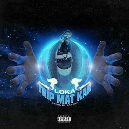 LOKA - TRIP MAT KAR (feat. Aakash)
