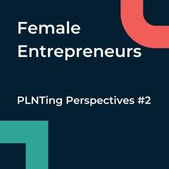 PLNTing Perspectives - The Female Entrepreneurs