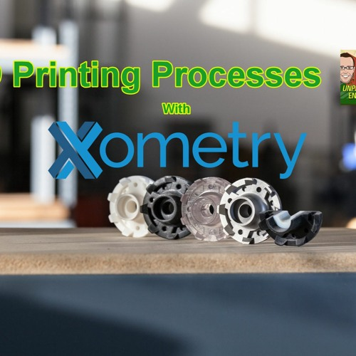 3D Printing Processes with Xometry - Episode 185