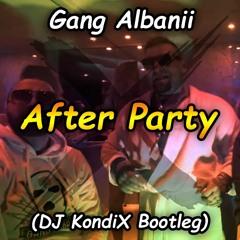 Gang Albanii - After Party (DJ KondiX Bootleg)