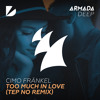 Cimo Fränkel - Too Much In Love (Tep No Remix)