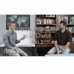 Being a Science Ambassador to my Church (Part One)