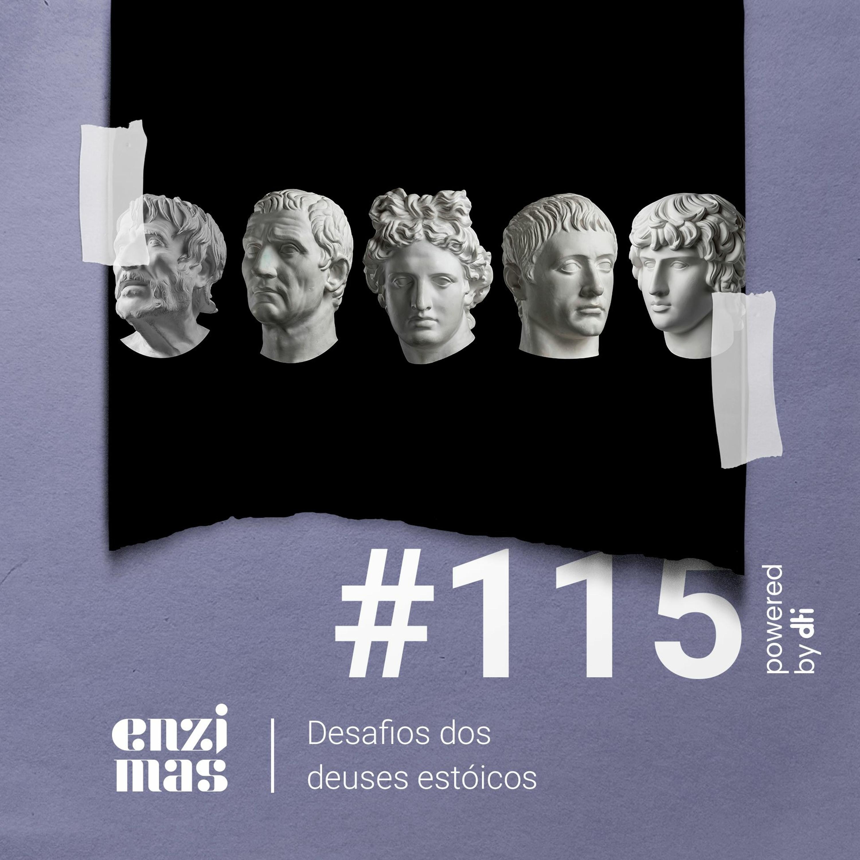 ENZIMAS #115 - Desafios dos deuses estóicos
