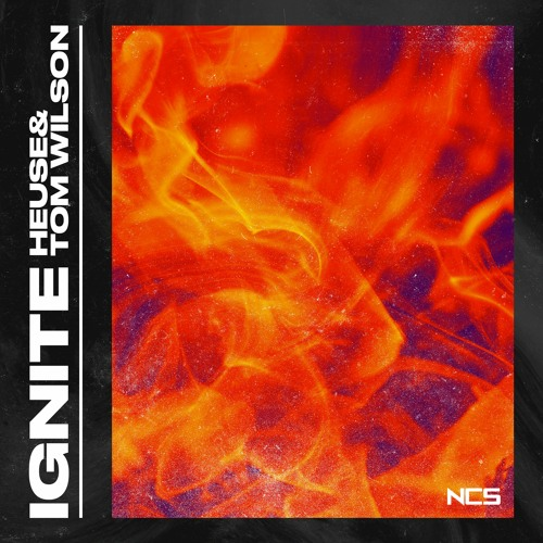 Heuse Tom Wilson Ignite Ncs Release By Ncs
