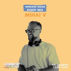 Mihai V - DanceFM Weekend Mood 30.01.2021
