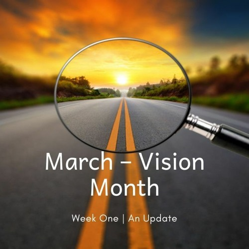 March – Vision Month - Week One | An Update
