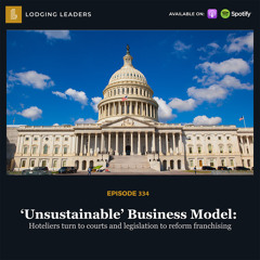 334 | 'Unsustainable' Business Model: Hoteliers turn to courts and legislation to reform franchising