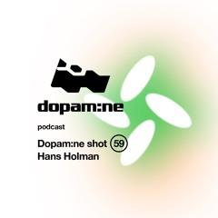 Dopam:ne Shot 59 - Hans Holman