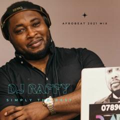 DJ RAFFY - Afrobeat 2021 Mix