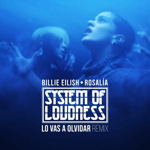 Billie Eilish, ROSALÍA - Lo Vas A Olvidar (System Of Loudness Remix) by  System Of Loudness