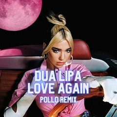Dua Lipa - Love Again (POLLO Remix)