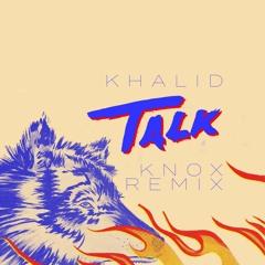 Khalid - Talk (Knox Remix)