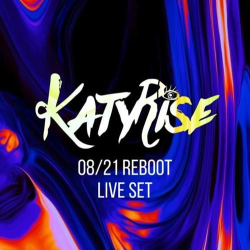 KATY RISE - 08/21 REBOOT LIVE SET