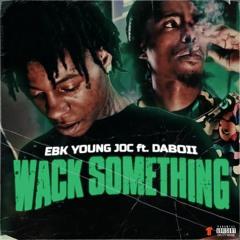 EBK Young Joc x DaBoii - Wack Something (Prod. ENRGY) [Thizzler Exlusive]