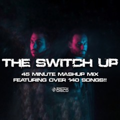 Switch Disco - The Switch Up **Over 140 Songs In 45 Minutes**