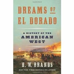 {EBOOK} Dreams of El Dorado: A History of the American West FREE EBOOK