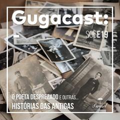 O Poeta Desprezado e outras HISTÓRIAS DAS ANTIGAS - Gugacast - S06E19