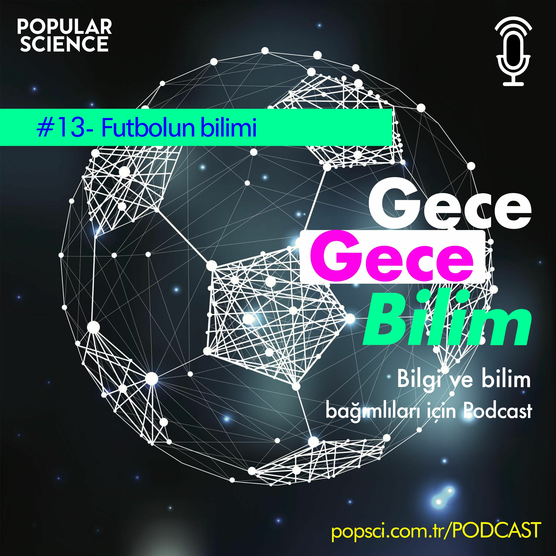 #13- Futbol Bilimi - Gece Gece Bilim