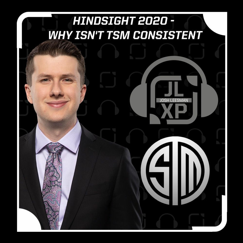 Hindsight 2020 - Why Isn't TSM Consistent?   JLXP - Ep 30