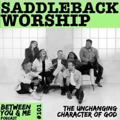 Ep 101 - SADDLEBACK WORSHIP: The unchanging character of God