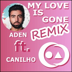 Aden - My Love Is Gone (Canilho Remix) (FREE DOWNLOAD)