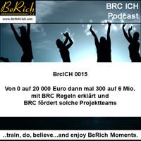 BrcICH 0015 von 0 auf 20 000 Euro dann mal 300 auf 6 Mio mit BRC Regeln erklärt und BRC fördert