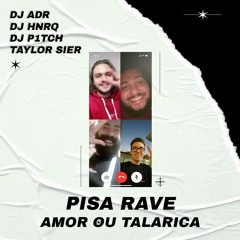 Pisa Rave Amor Ou Talarica - DJ ADR, DJ HNRQ, DJ P1TCH, Taylor Sier