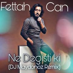 Fettah Can Ne Degisti Ki (DJ Maydonoz Remix)