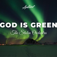 The Stolen Orchestra - God Is Green
