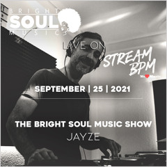 The Bright Soul Music Show Live On Stream BPM | September 25th 2021 - Jayze