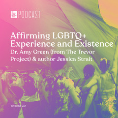 """Episode 410: """"Affirming LGBTQ+ Experience and Existence"""" with Dr. Amy Green (from The Trevor Project) & Author Jessica Strait"""
