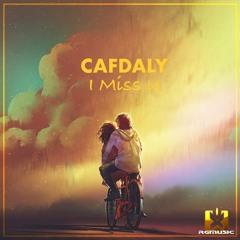 Cafdaly - I Miss U (Original Mix) OUT NOW! JETZT ERHÄLTLICH!