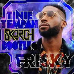 Tinie Tempah - Frisky (Skorch Bootleg)
