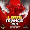 Download DJ DOTCOM_PRESENTS_LOVE TRIANGLE_R&B MIXTAPE (CLEAN VERSION) {2020}🌎❤ Mp3