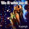 We R Who We R