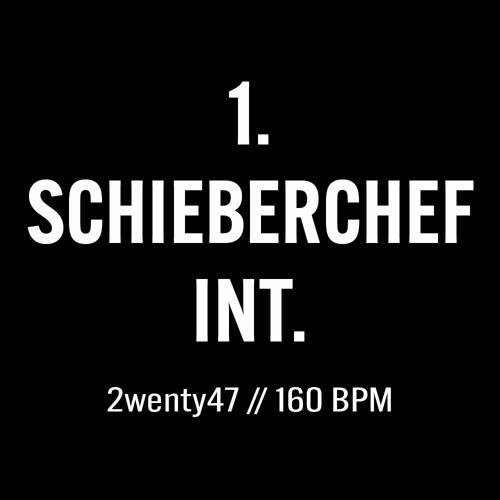 2wenty47: 1. SCHIEBERCHEF INT. // 160 BPM