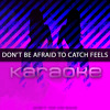 Don't Be Afraid To Catch Feels (Originally Performed by Calvin Harris feat. Pharrell Williams, Katy Perry, & Big Sean)