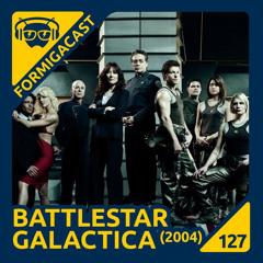 Battlestar Galactica (2004) - FormigaCast 127