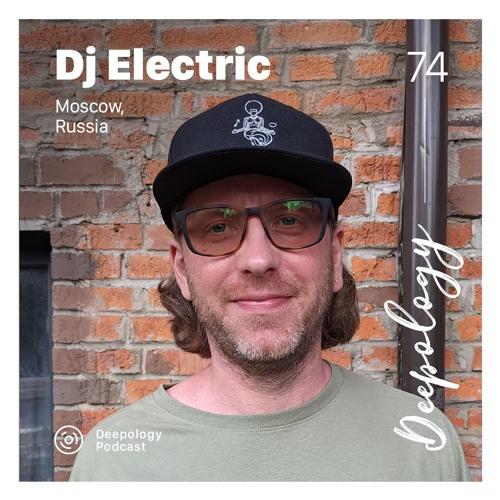 Deepology Podcast #074   Dj Electric
