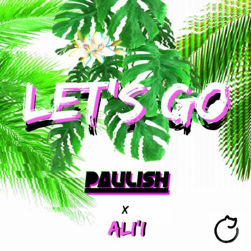 LET'S GO feat ALI'i -- {OUT 7/9} -- [FREE PreSale DLs!!]